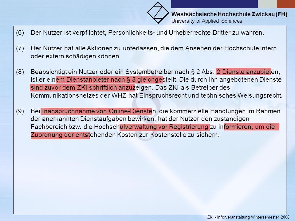 Westsächsische Hochschule Zwickau (FH) University of Applied Sciences ZKI - Inforveranstaltung Wintersemester 2006 § (4)Der Nutzer ist des weiteren ve