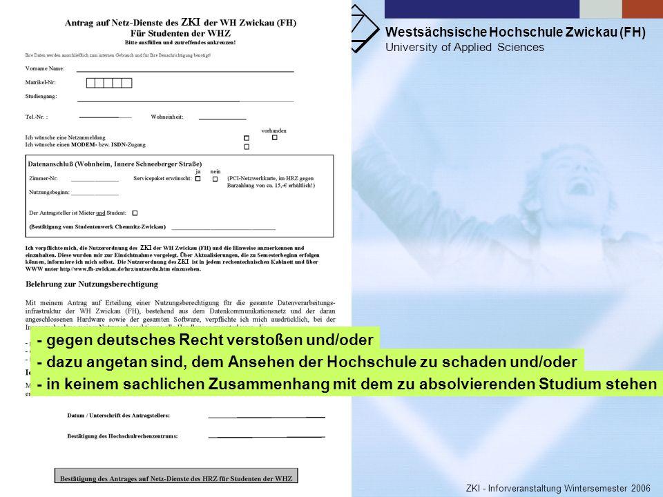 Westsächsische Hochschule Zwickau (FH) University of Applied Sciences ZKI - Inforveranstaltung Wintersemester 2006 § (6)Der Nutzer ist verpflichtet, P