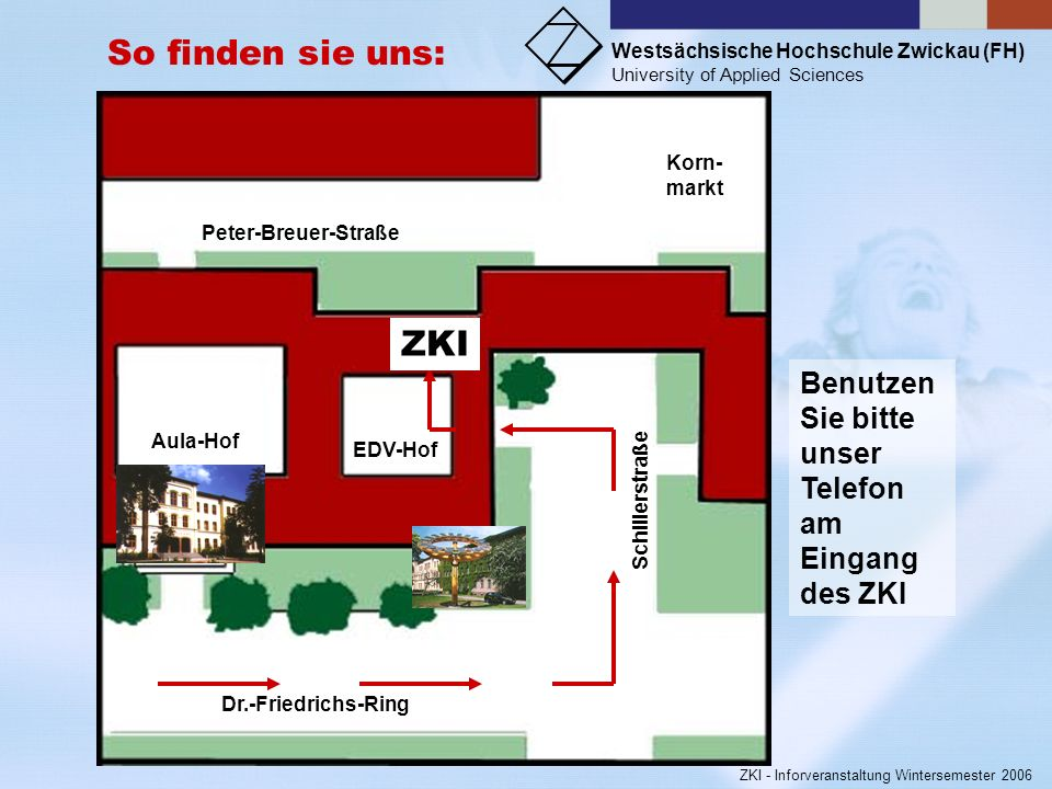 Westsächsische Hochschule Zwickau (FH) University of Applied Sciences ZKI - Inforveranstaltung Wintersemester 2006 Das ZKI begrüßt Sie recht herzlich