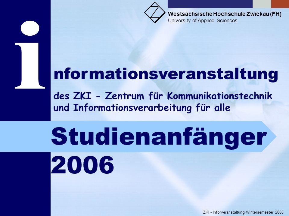 Westsächsische Hochschule Zwickau (FH) University of Applied Sciences ZKI - Inforveranstaltung Wintersemester 2006 Weitere Informationen entnehmen Sie