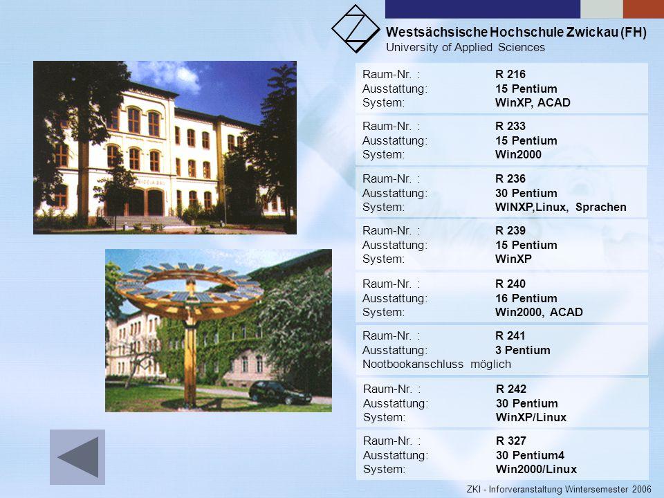 Westsächsische Hochschule Zwickau (FH) University of Applied Sciences ZKI - Inforveranstaltung Wintersemester 2006 nformationsveranstaltung des ZKI -