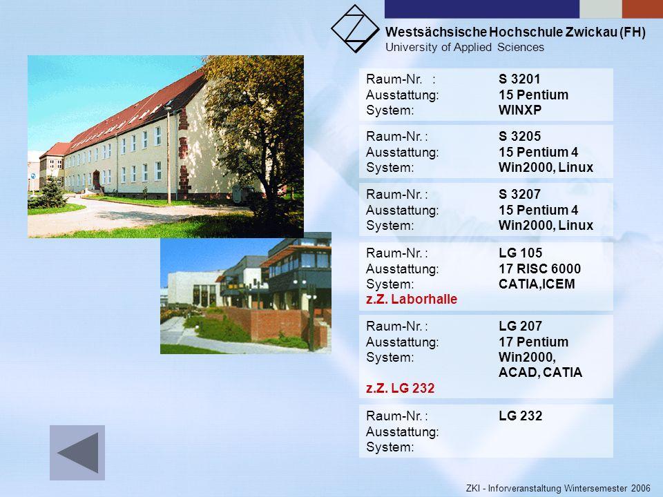 Westsächsische Hochschule Zwickau (FH) University of Applied Sciences ZKI - Inforveranstaltung Wintersemester 2006 Raum-Nr. :R 233 Ausstattung:15 Pent
