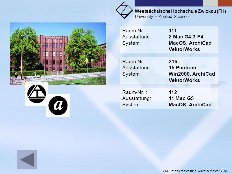 Westsächsische Hochschule Zwickau (FH) University of Applied Sciences ZKI - Inforveranstaltung Wintersemester 2006 Raum-Nr.:S 3201 Ausstattung:15 Pent