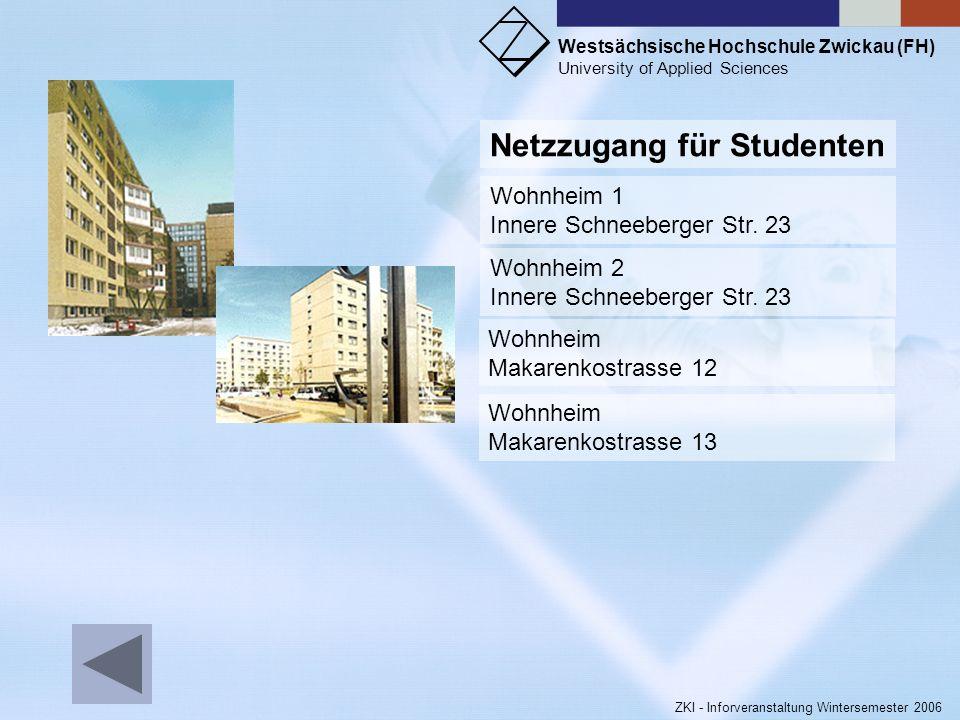 Westsächsische Hochschule Zwickau (FH) University of Applied Sciences ZKI - Inforveranstaltung Wintersemester 2006 Raum-Nr. :127 Ausstattung:6 Pentium