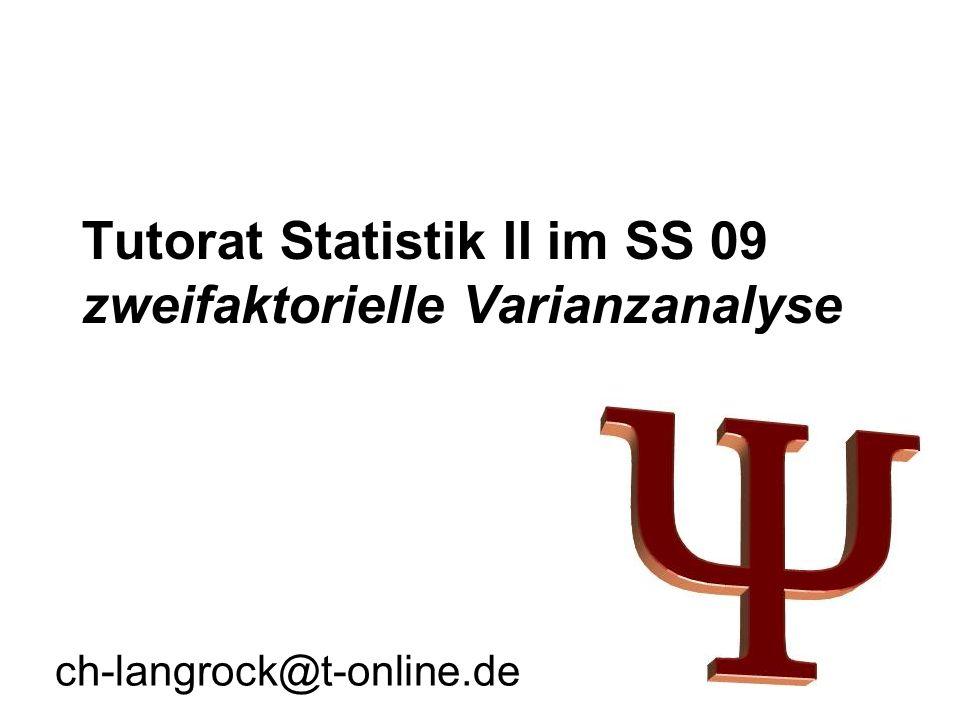 Tutorat Statistik II im SS 09 zweifaktorielle Varianzanalyse ch-langrock@t-online.de