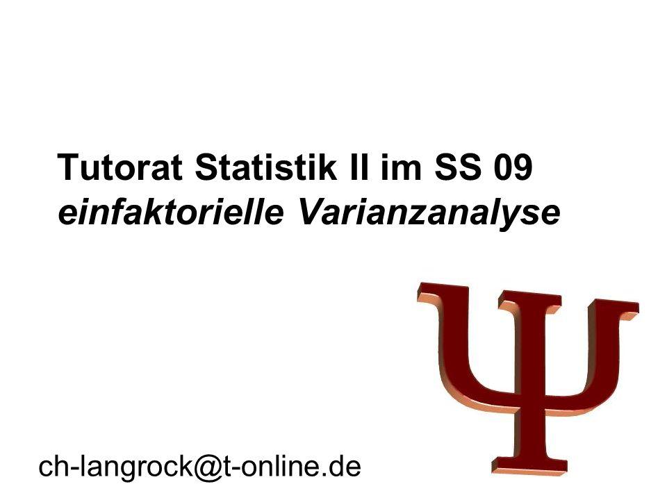 Tutorat Statistik II im SS 09 einfaktorielle Varianzanalyse ch-langrock@t-online.de