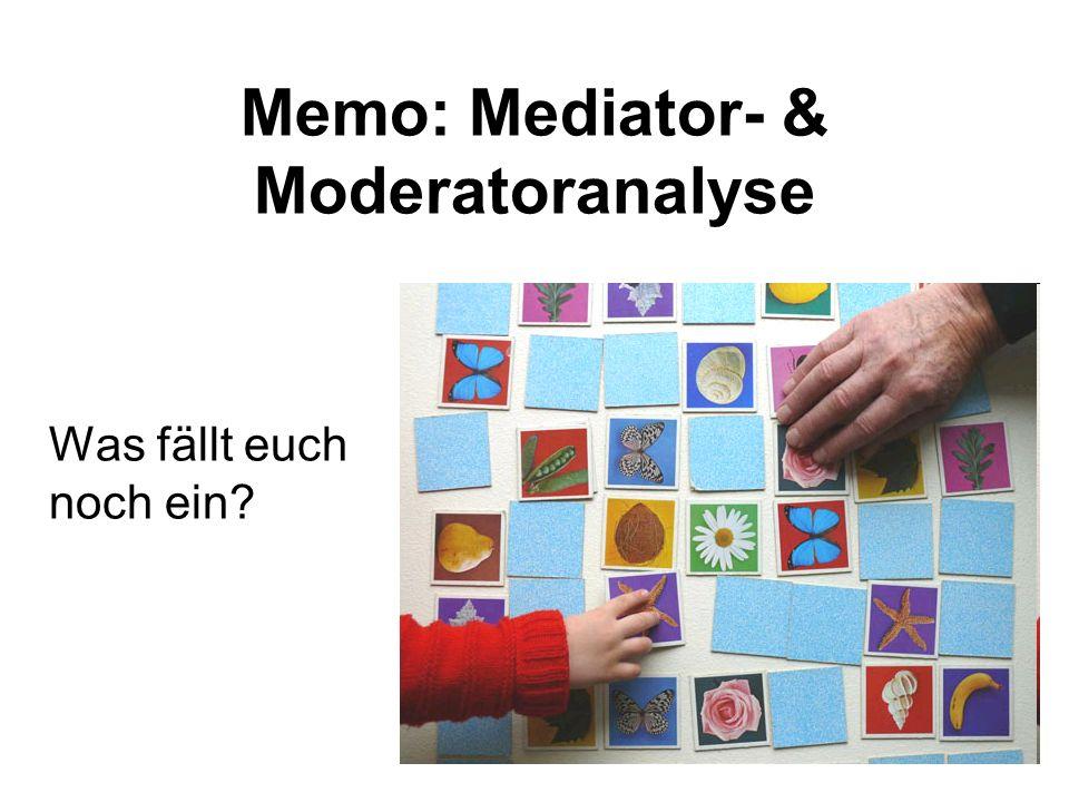 Memo: Mediator- & Moderatoranalyse Was fällt euch noch ein?