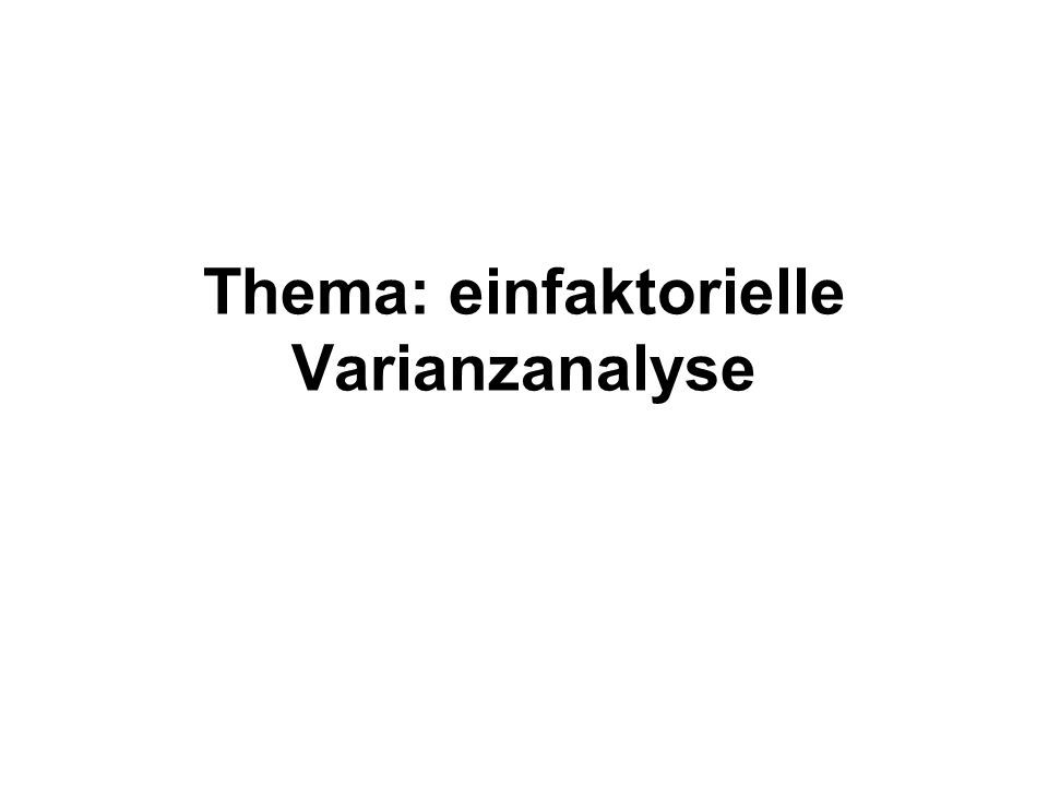 Gliederung Die Varianzanalyse wird mit ANOVA = Analysis of Variance abgekürzt I.Anwendung und Funktion der ANOVA II.Verknüpfung: Effekte, ALM & ANOVA III.Berechnung der ANOVA IV.Hypothesen & Voraussetzungen V.Effektgrößen & Formalia