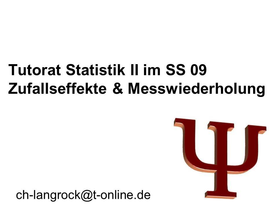 Tutorat Statistik II im SS 09 Zufallseffekte & Messwiederholung ch-langrock@t-online.de