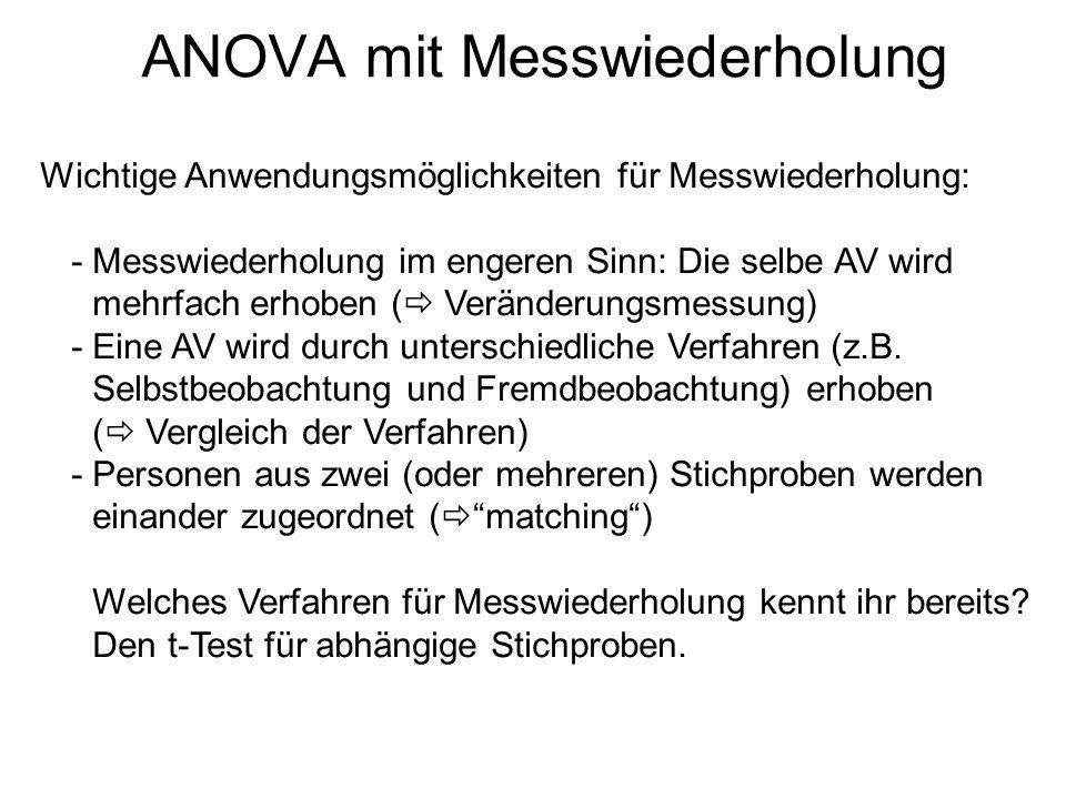 ANOVA mit Messwiederholung Wichtige Anwendungsmöglichkeiten für Messwiederholung: -Messwiederholung im engeren Sinn: Die selbe AV wird mehrfach erhobe