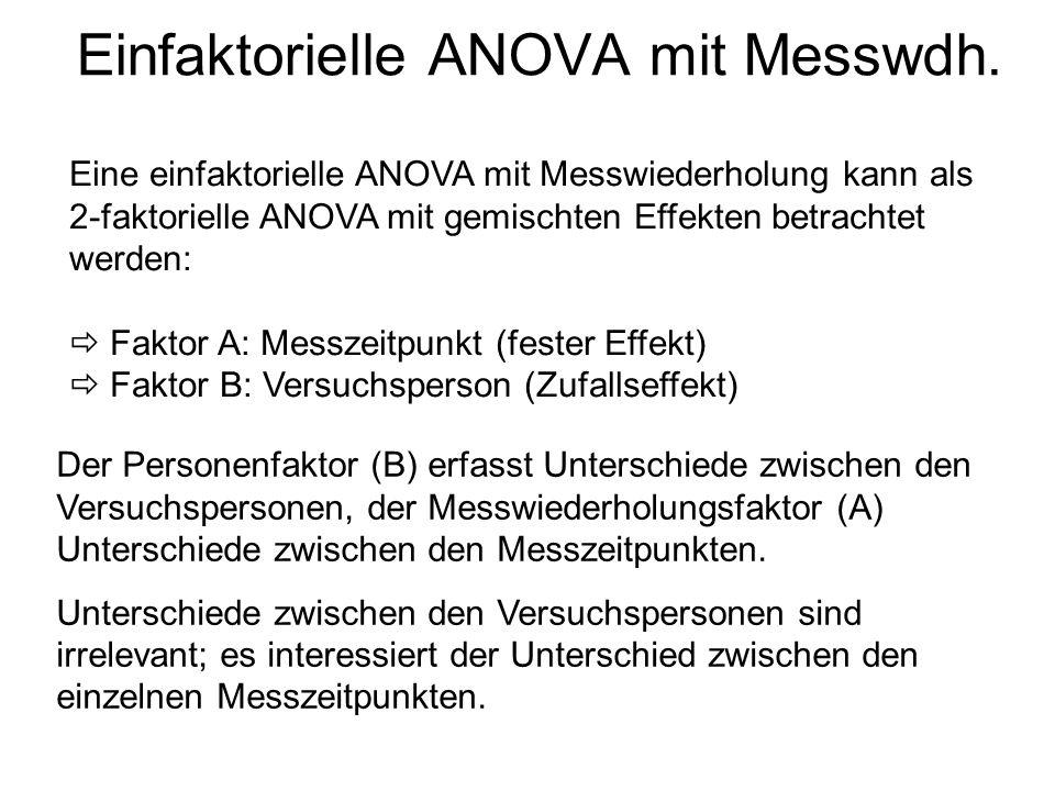 Einfaktorielle ANOVA mit Messwdh. Eine einfaktorielle ANOVA mit Messwiederholung kann als 2-faktorielle ANOVA mit gemischten Effekten betrachtet werde
