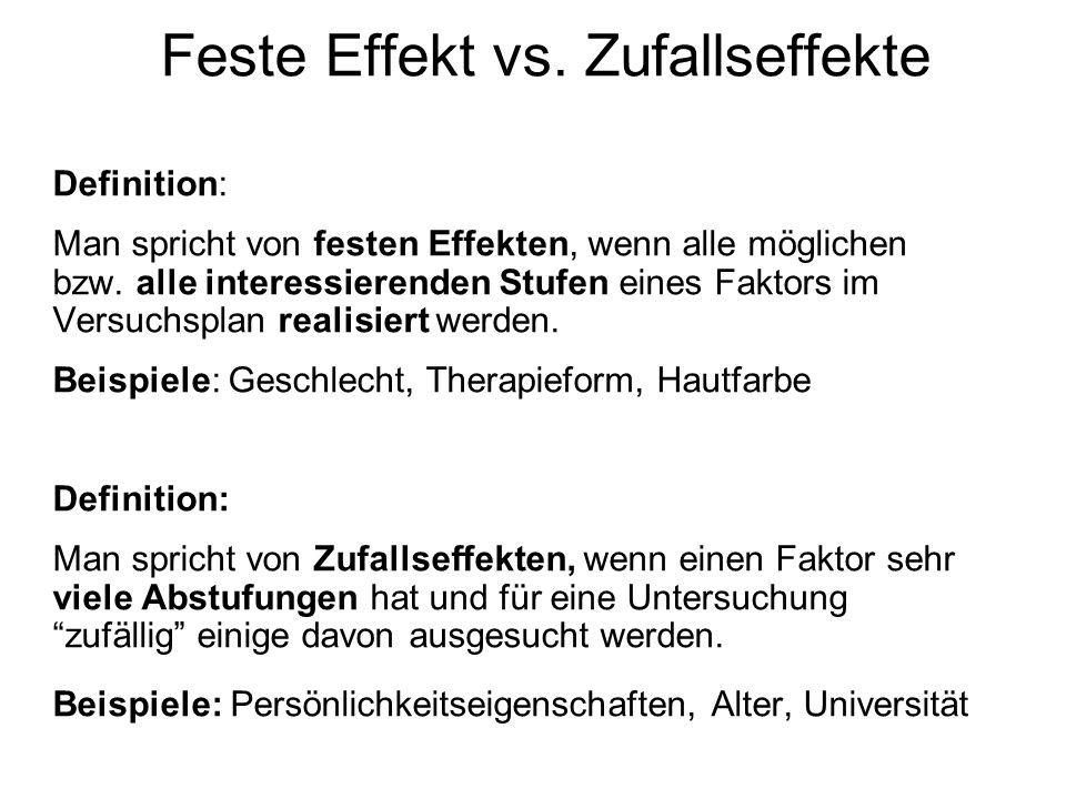 Feste Effekt vs. Zufallseffekte Definition: Man spricht von festen Effekten, wenn alle möglichen bzw. alle interessierenden Stufen eines Faktors im Ve