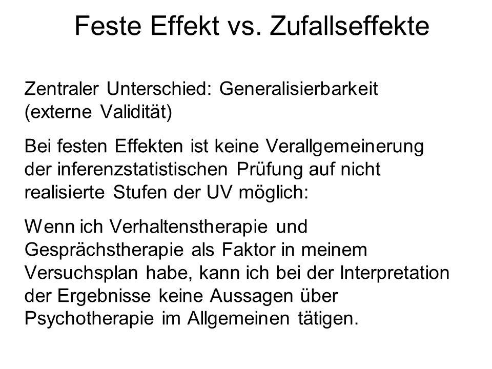 Feste Effekt vs. Zufallseffekte Zentraler Unterschied: Generalisierbarkeit (externe Validität) Bei festen Effekten ist keine Verallgemeinerung der inf