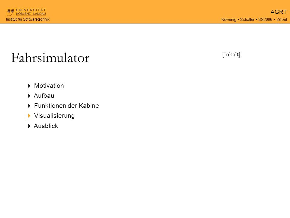 AGRT Kewenig Schaller SS2006 Zöbel Institut für Softwaretechnik Motivation Aufbau Funktionen der Kabine Visualisierung Ausblick Fahrsimulator [Inhalt]
