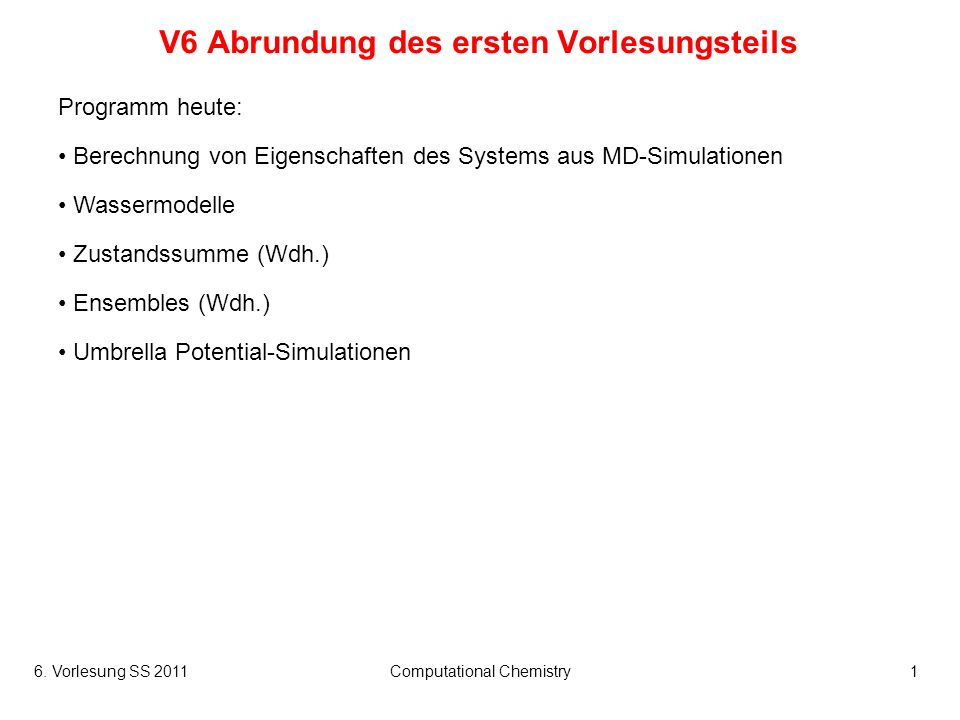 6. Vorlesung SS 2011Computational Chemistry1 V6 Abrundung des ersten Vorlesungsteils Programm heute: Berechnung von Eigenschaften des Systems aus MD-S