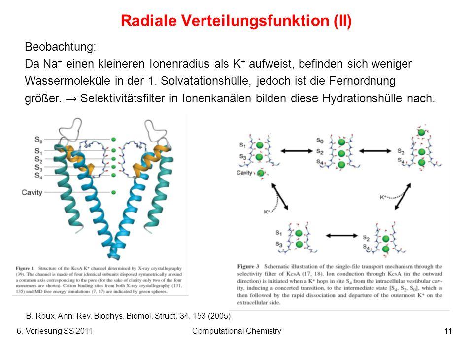 6. Vorlesung SS 2011Computational Chemistry11 Radiale Verteilungsfunktion (II) Beobachtung: Da Na + einen kleineren Ionenradius als K + aufweist, befi