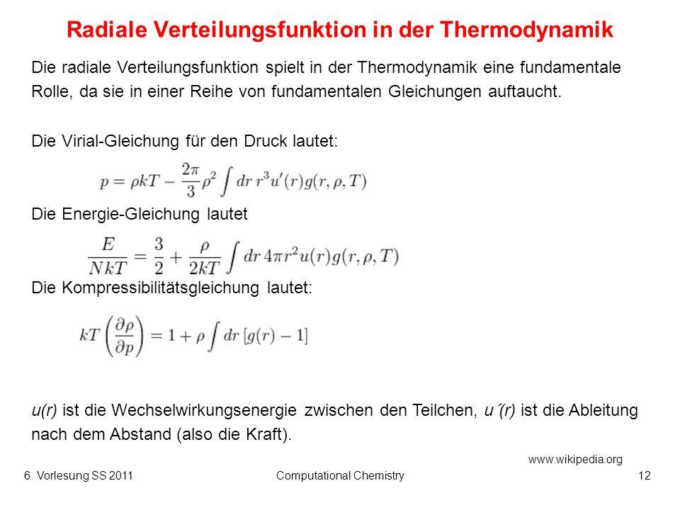 6. Vorlesung SS 2011Computational Chemistry12 Radiale Verteilungsfunktion in der Thermodynamik Die radiale Verteilungsfunktion spielt in der Thermodyn
