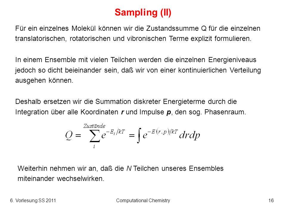 6. Vorlesung SS 2011Computational Chemistry16 Sampling (II) Für ein einzelnes Molekül können wir die Zustandssumme Q für die einzelnen translatorische