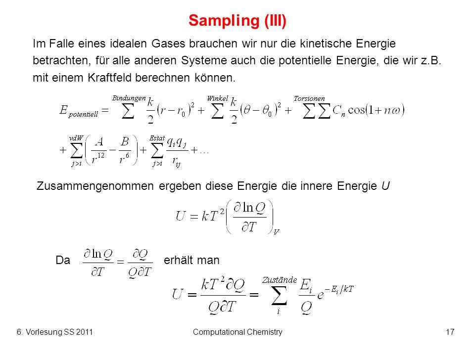 6. Vorlesung SS 2011Computational Chemistry17 Sampling (III) Im Falle eines idealen Gases brauchen wir nur die kinetische Energie betrachten, für alle