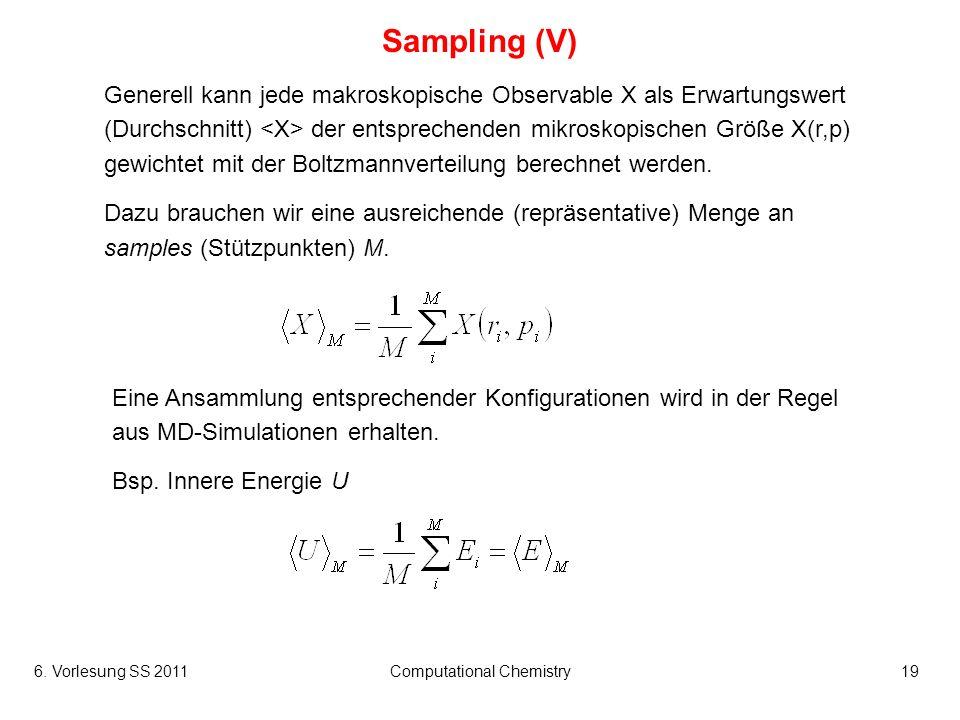 6. Vorlesung SS 2011Computational Chemistry19 Sampling (V) Generell kann jede makroskopische Observable X als Erwartungswert (Durchschnitt) der entspr