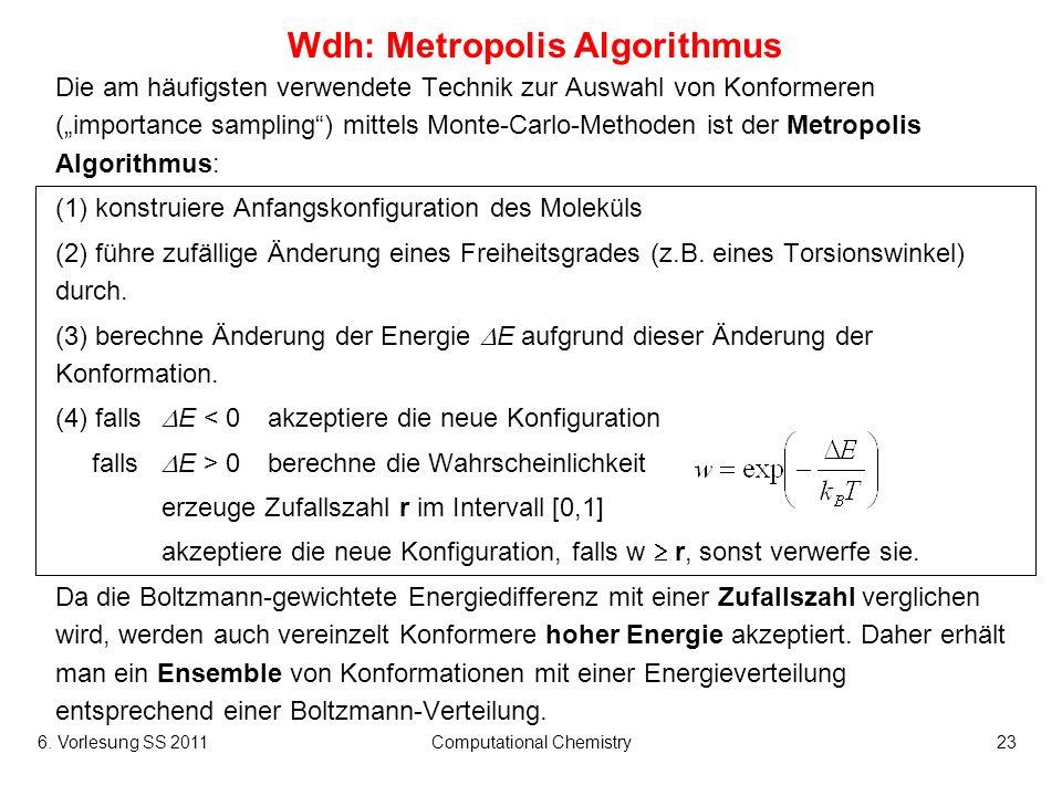 6. Vorlesung SS 2011Computational Chemistry23 Wdh: Metropolis Algorithmus Die am häufigsten verwendete Technik zur Auswahl von Konformeren (importance