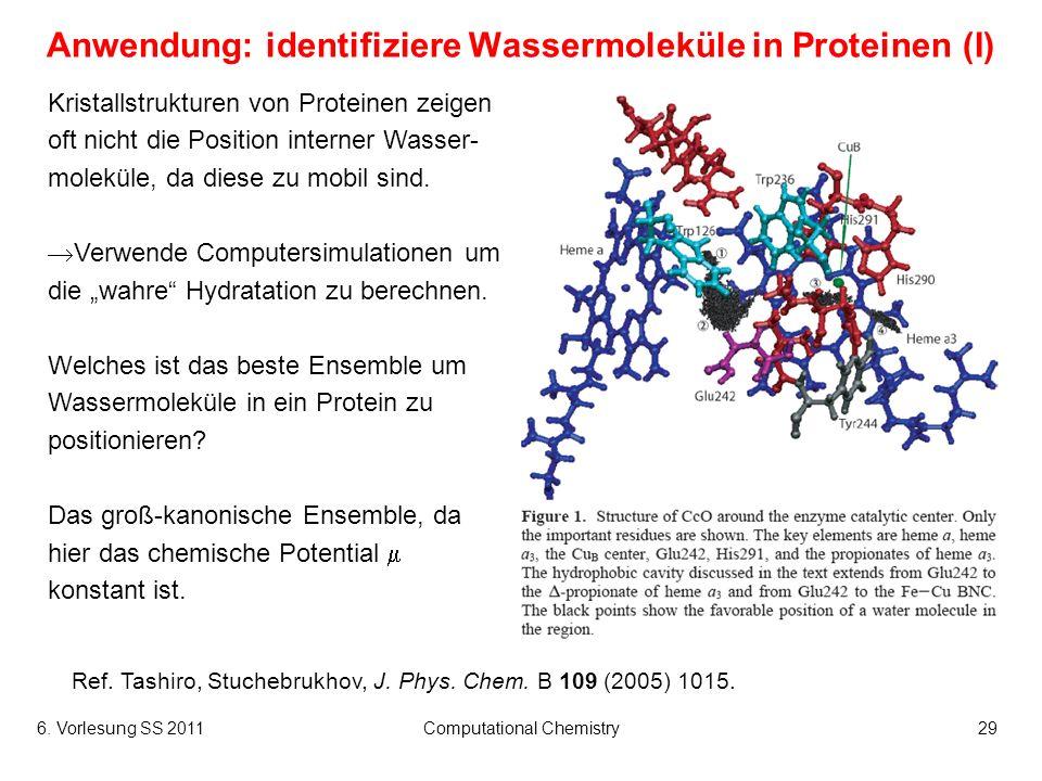 6. Vorlesung SS 2011Computational Chemistry29 Anwendung: identifiziere Wassermoleküle in Proteinen (I) Kristallstrukturen von Proteinen zeigen oft nic
