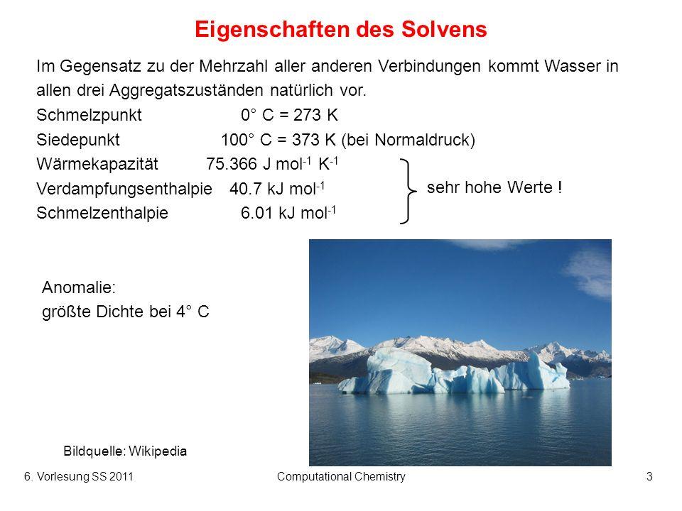 6. Vorlesung SS 2011Computational Chemistry3 Eigenschaften des Solvens Im Gegensatz zu der Mehrzahl aller anderen Verbindungen kommt Wasser in allen d
