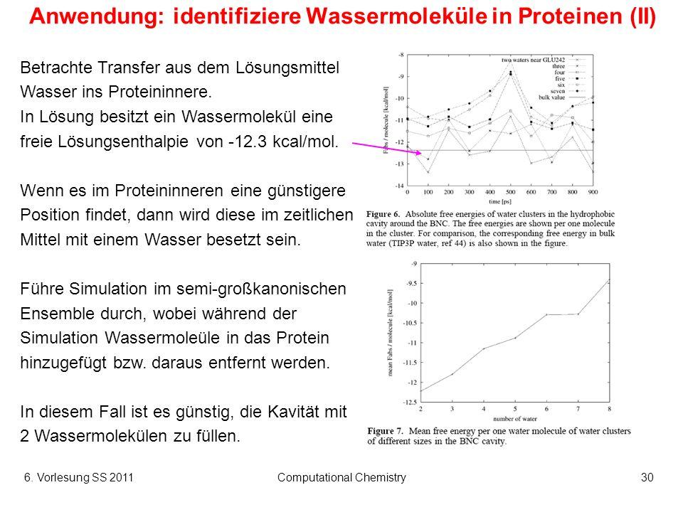 6. Vorlesung SS 2011Computational Chemistry30 Anwendung: identifiziere Wassermoleküle in Proteinen (II) Betrachte Transfer aus dem Lösungsmittel Wasse