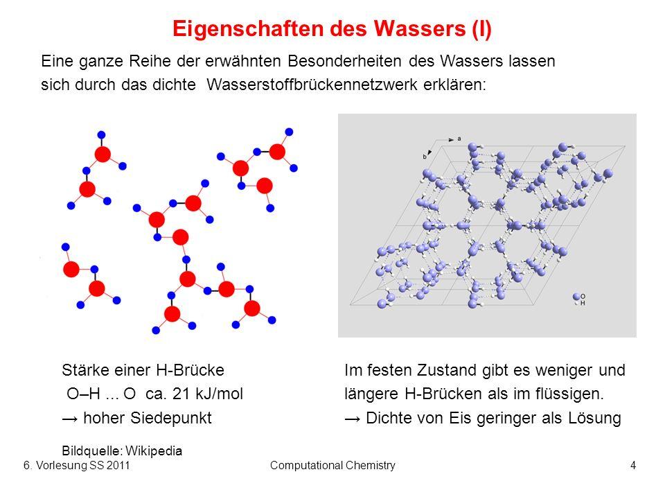 6. Vorlesung SS 2011Computational Chemistry4 Eigenschaften des Wassers (I) Eine ganze Reihe der erwähnten Besonderheiten des Wassers lassen sich durch