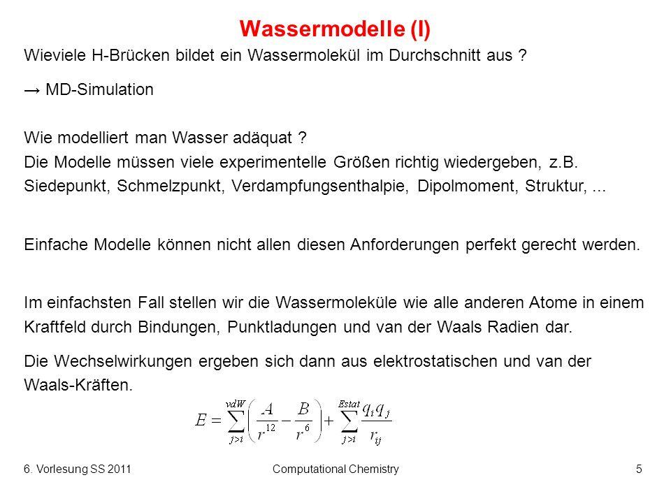 6. Vorlesung SS 2011Computational Chemistry5 Wassermodelle (I) Wieviele H-Brücken bildet ein Wassermolekül im Durchschnitt aus ? MD-Simulation Wie mod