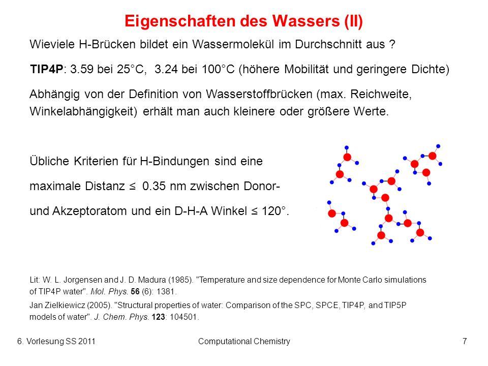 6. Vorlesung SS 2011Computational Chemistry7 Eigenschaften des Wassers (II) Wieviele H-Brücken bildet ein Wassermolekül im Durchschnitt aus ? TIP4P: 3