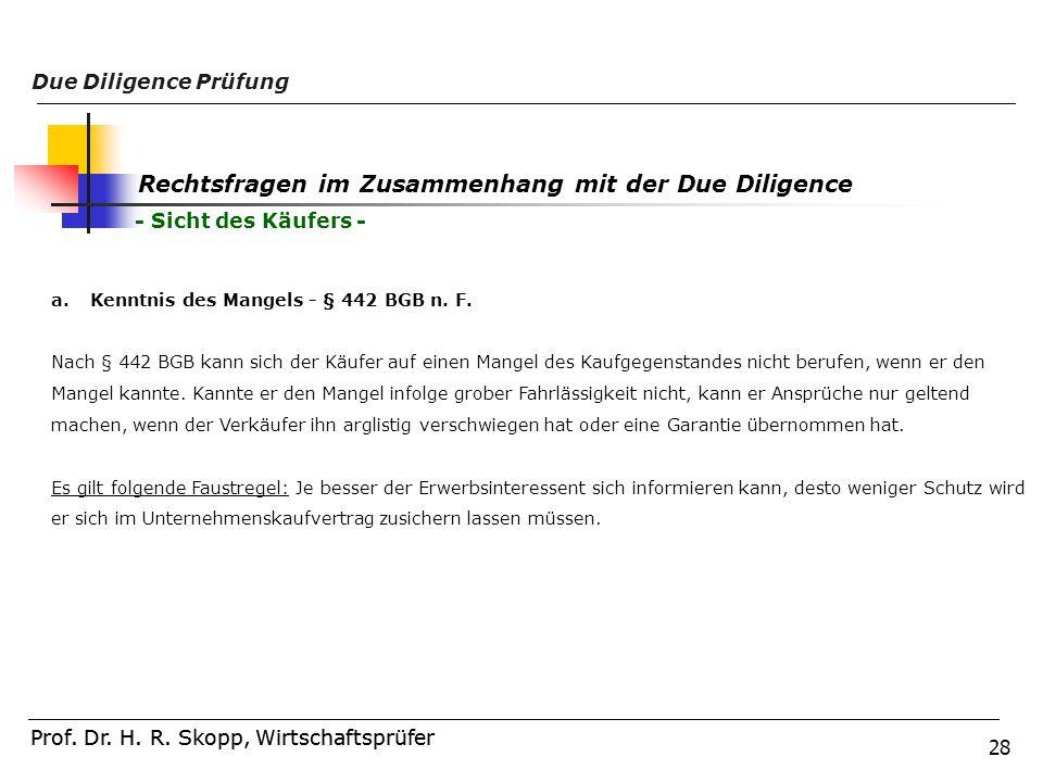 28 Prof. Dr. H. R. Skopp, Wirtschaftsprüfer Due Diligence Prüfung Prof. Dr. H. R. Skopp, Wirtschaftsprüfer Rechtsfragen im Zusammenhang mit der Due Di