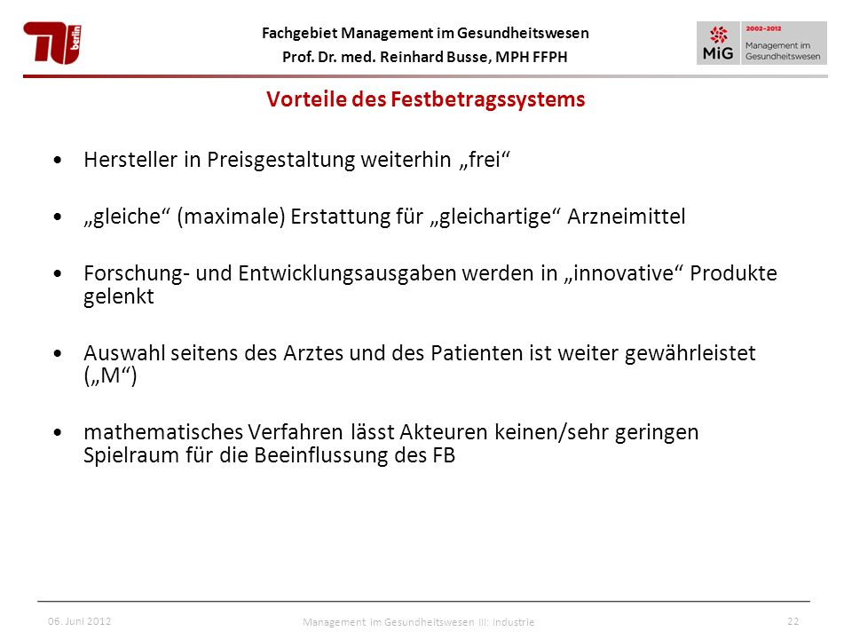 Fachgebiet Management im Gesundheitswesen Prof. Dr. med. Reinhard Busse, MPH FFPH 06. Juni 2012Management im Gesundheitswesen III: Industrie22 Vorteil