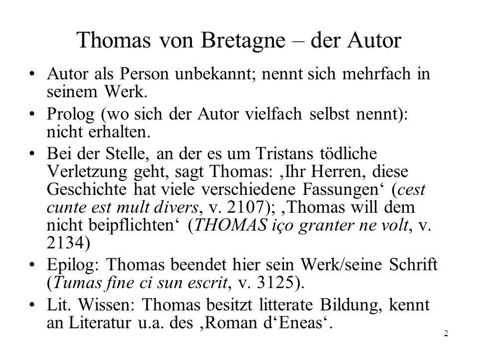 2 Thomas von Bretagne – der Autor Autor als Person unbekannt; nennt sich mehrfach in seinem Werk. Prolog (wo sich der Autor vielfach selbst nennt): ni