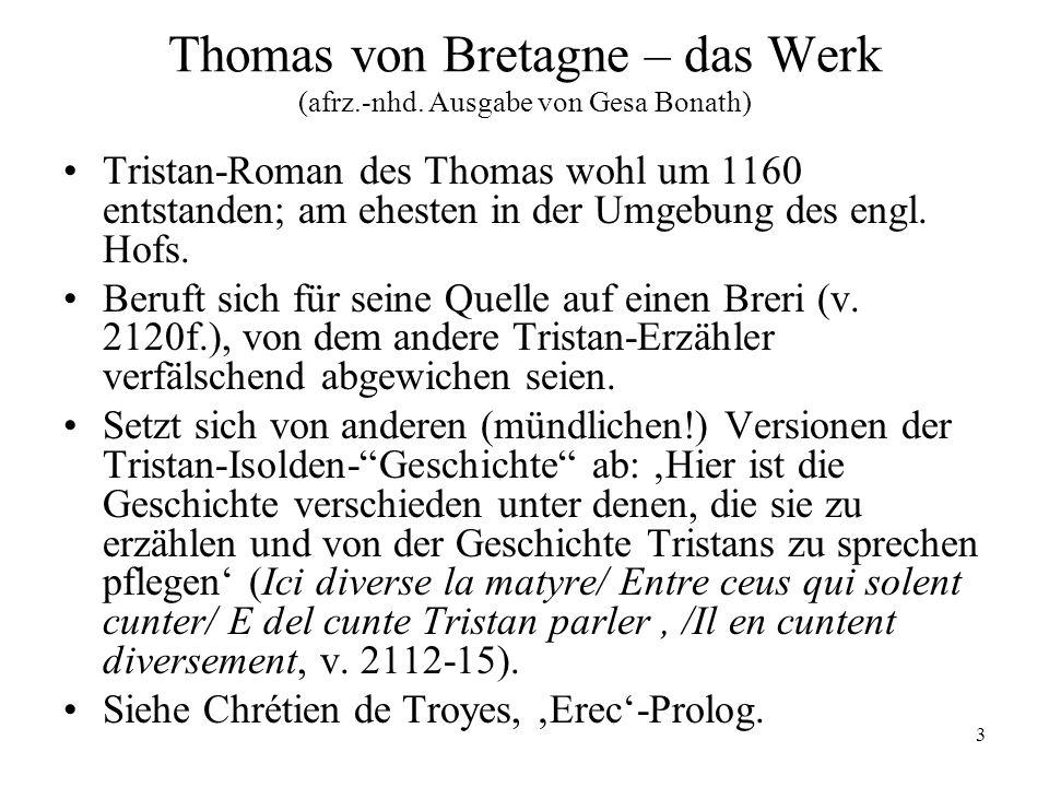 3 Thomas von Bretagne – das Werk (afrz.-nhd. Ausgabe von Gesa Bonath) Tristan-Roman des Thomas wohl um 1160 entstanden; am ehesten in der Umgebung des