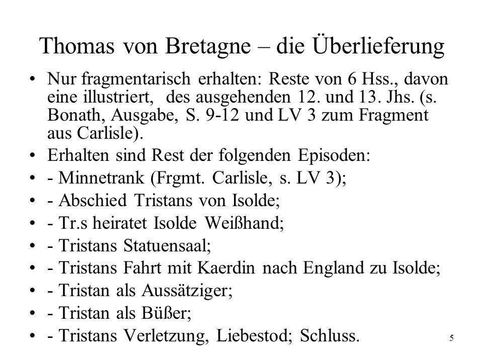 5 Thomas von Bretagne – die Überlieferung Nur fragmentarisch erhalten: Reste von 6 Hss., davon eine illustriert, des ausgehenden 12. und 13. Jhs. (s.
