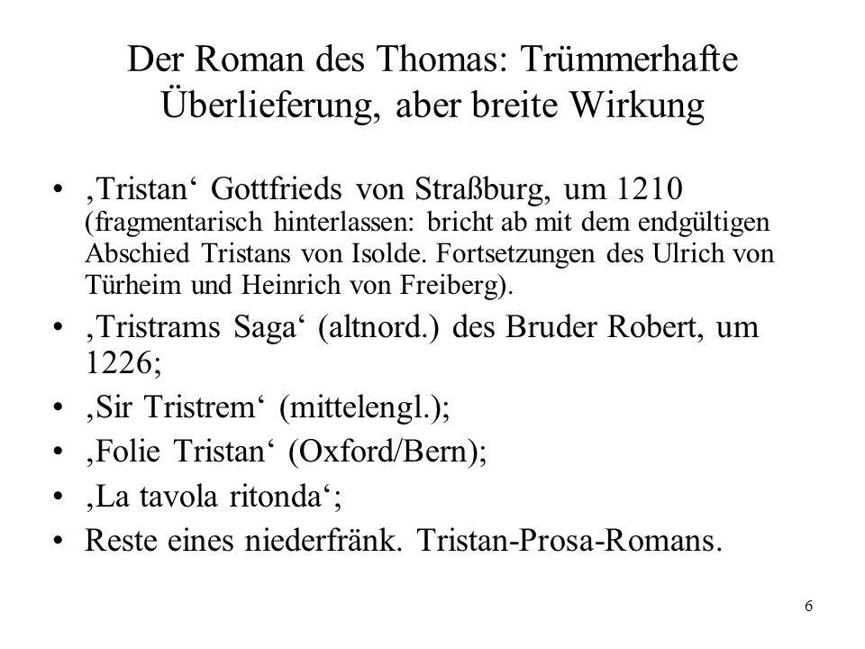6 Der Roman des Thomas: Trümmerhafte Überlieferung, aber breite Wirkung Tristan Gottfrieds von Straßburg, um 1210 (fragmentarisch hinterlassen: bricht