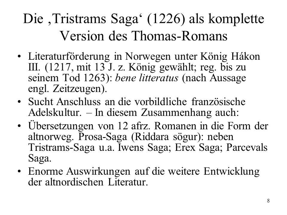 8 Die Tristrams Saga (1226) als komplette Version des Thomas-Romans Literaturförderung in Norwegen unter König Hákon III. (1217, mit 13 J. z. König ge