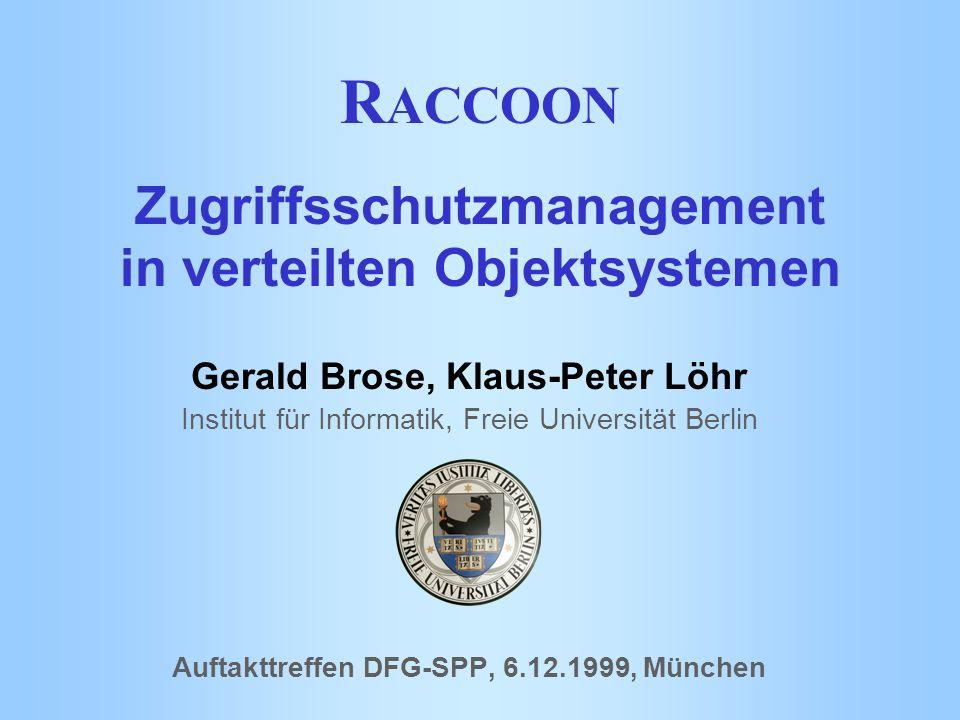R ACCOON Zugriffsschutzmanagement in verteilten Objektsystemen Gerald Brose, Klaus-Peter Löhr Institut für Informatik, Freie Universität Berlin Auftak