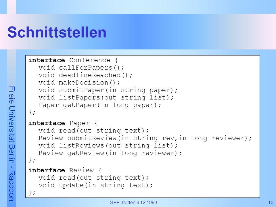 Freie Universität Berlin - Raccoon 10SPP-Treffen 6.12.1999 interface Conference { void callForPapers(); void deadlineReached(); void makeDecision(); v