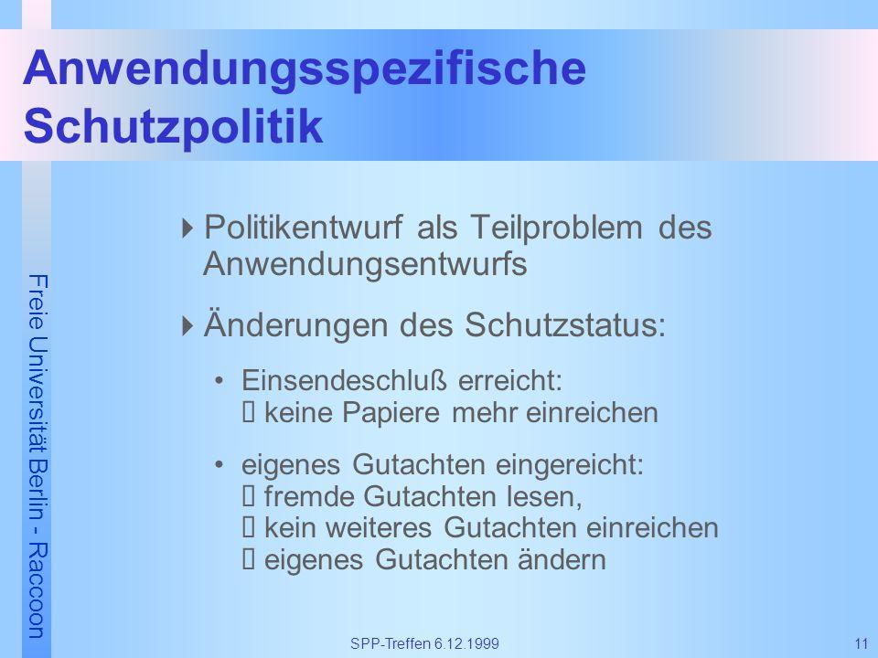 Freie Universität Berlin - Raccoon 11SPP-Treffen 6.12.1999 Anwendungsspezifische Schutzpolitik Politikentwurf als Teilproblem des Anwendungsentwurfs Ä