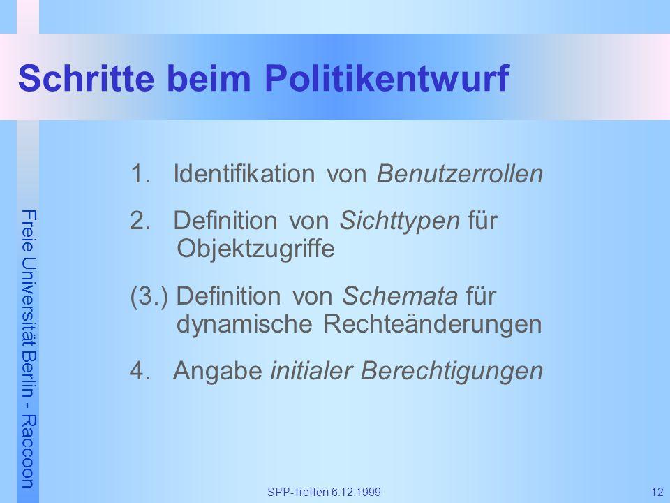 Freie Universität Berlin - Raccoon 12SPP-Treffen 6.12.1999 Schritte beim Politikentwurf 1. Identifikation von Benutzerrollen 2. Definition von Sichtty