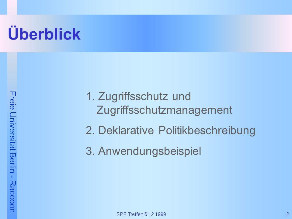 Freie Universität Berlin - Raccoon 2SPP-Treffen 6.12.1999 Überblick 1. Zugriffsschutz und Zugriffsschutzmanagement 2. Deklarative Politikbeschreibung