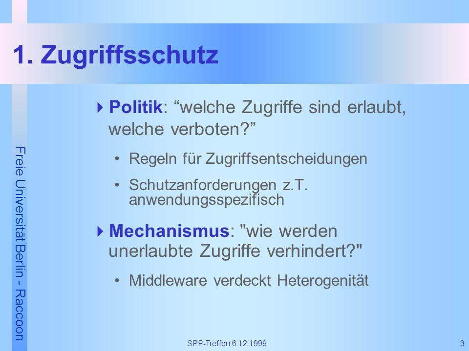 Freie Universität Berlin - Raccoon 3SPP-Treffen 6.12.1999 1. Zugriffsschutz Politik: welche Zugriffe sind erlaubt, welche verboten? Regeln für Zugriff