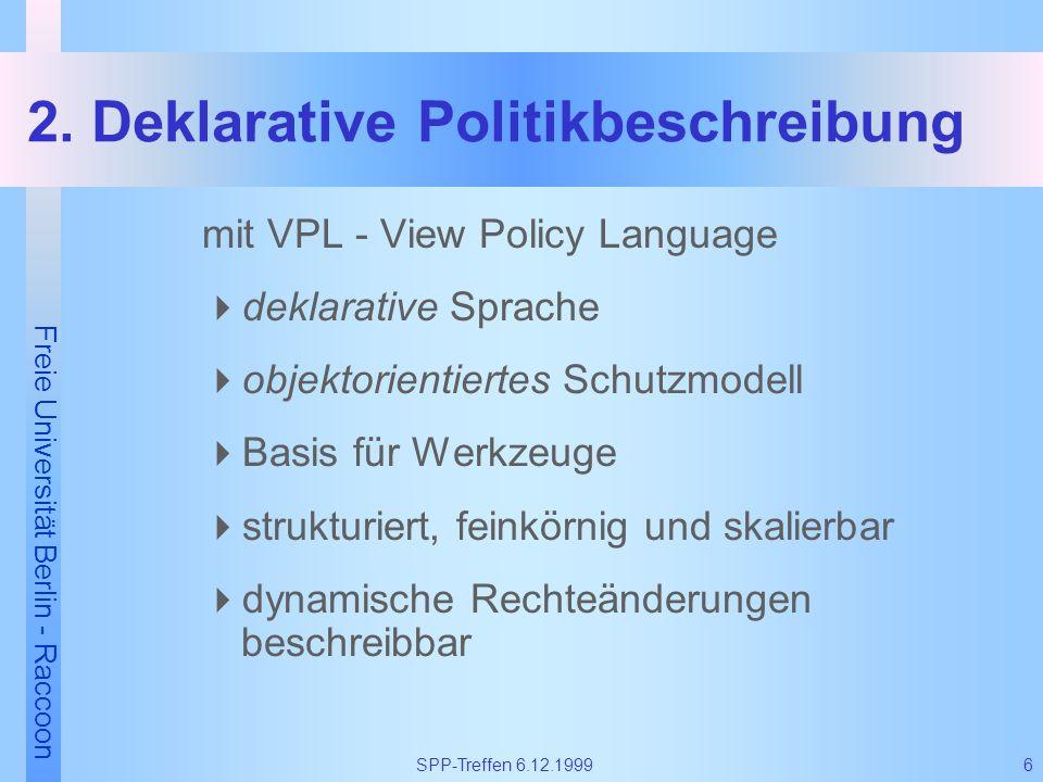 Freie Universität Berlin - Raccoon 6SPP-Treffen 6.12.1999 2. Deklarative Politikbeschreibung mit VPL - View Policy Language deklarative Sprache objekt
