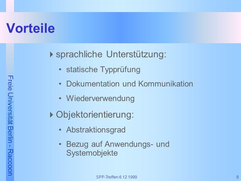 Freie Universität Berlin - Raccoon 8SPP-Treffen 6.12.1999 Vorteile sprachliche Unterstützung: statische Typprüfung Dokumentation und Kommunikation Wie