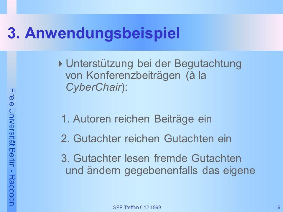 Freie Universität Berlin - Raccoon 9SPP-Treffen 6.12.1999 3. Anwendungsbeispiel Unterstützung bei der Begutachtung von Konferenzbeiträgen (à la CyberC