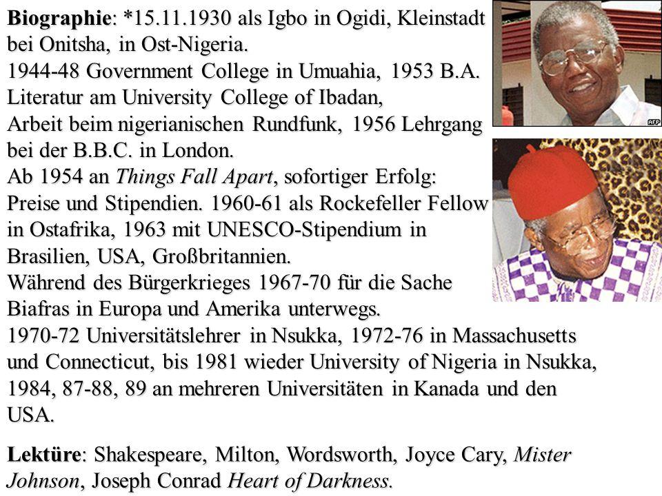 Biographie: *15.11.1930 als Igbo in Ogidi, Kleinstadt bei Onitsha, in Ost-Nigeria. 1944-48 Government College in Umuahia, 1953 B.A. Literatur am Unive