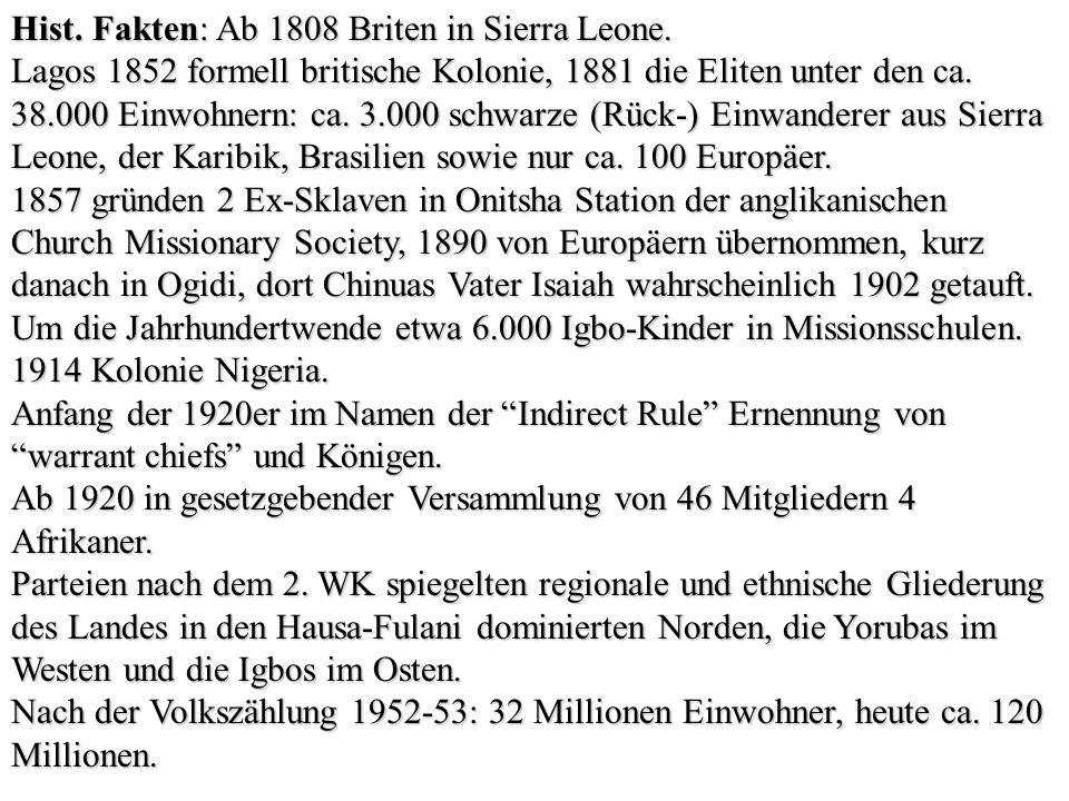 Hist. Fakten: Ab 1808 Briten in Sierra Leone. Lagos 1852 formell britische Kolonie, 1881 die Eliten unter den ca. 38.000 Einwohnern: ca. 3.000 schwarz