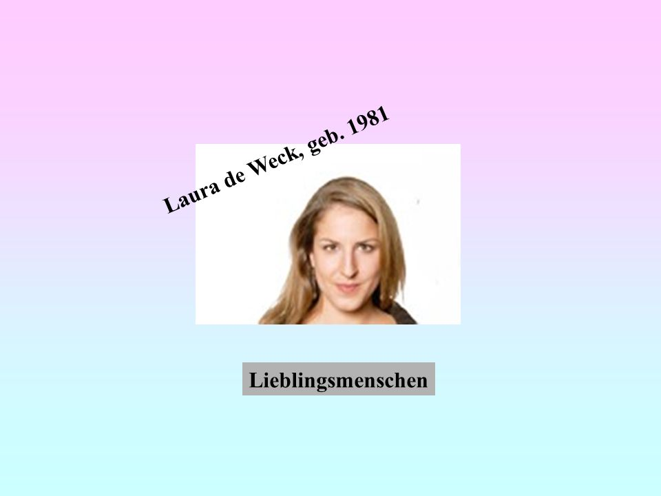 Laura de Weck, geb. 1981 Lieblingsmenschen